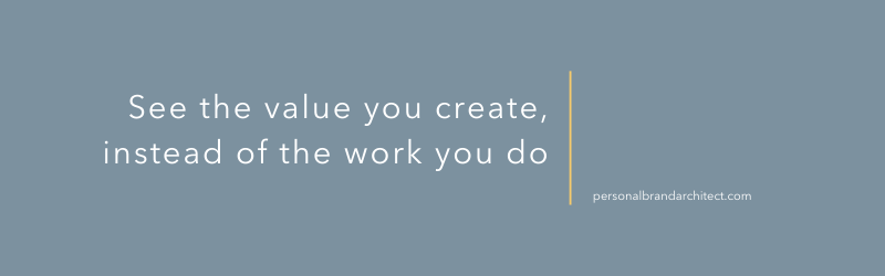 "quote: ""See the value you create insted of the work you do."""
