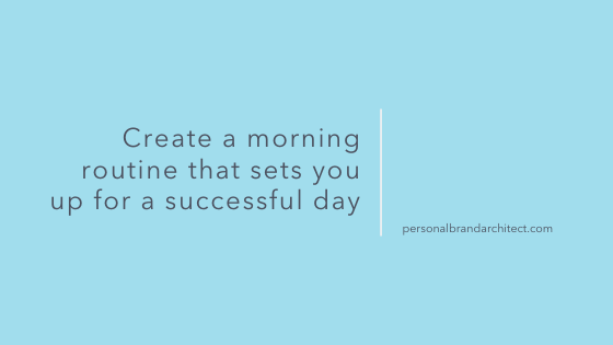 Create a morning routine that sets you up for success